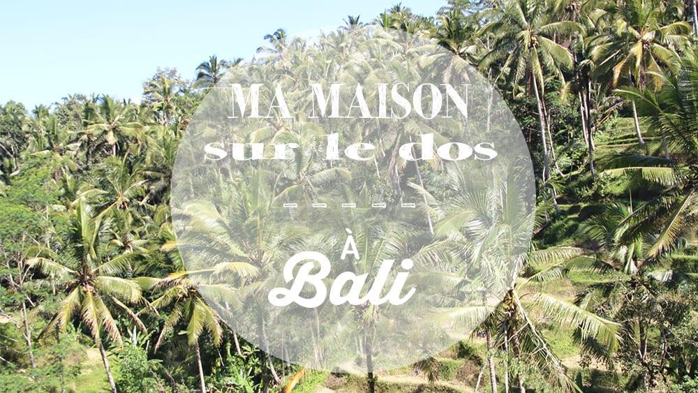 Vidéo Ma Maison sur le Dos à Bali