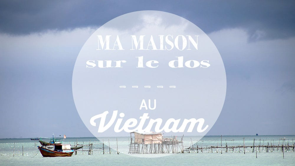 Vidéo Ma Maison sur le Dos au Vietnam